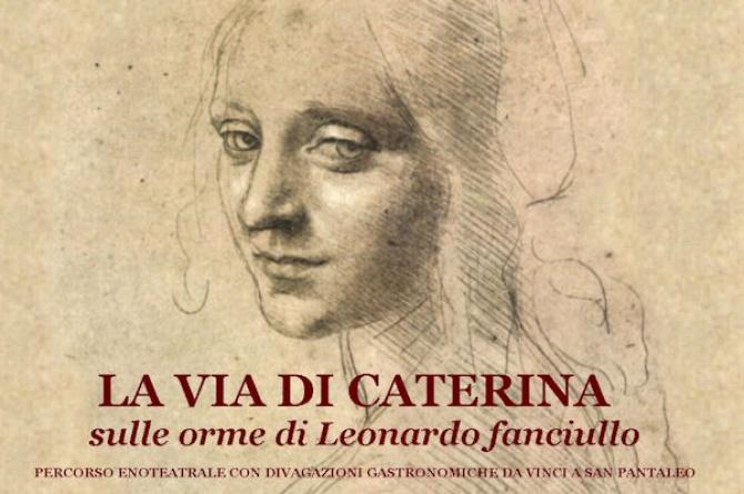 """Percorso enoteatrale """"La via Caterina"""", sulle orme di Leonardo fanciullo"""